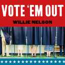 Vote 'Em Out/Willie Nelson