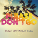 Please Don't Go feat.Kings/Roger Martin