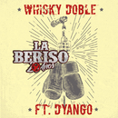 Whisky Doble feat.Dyango/La Beriso