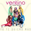 Yo Te Quiero Más (Remix) feat.Mike Bahía/Ventino