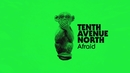 Afraid (Visualizer)/Tenth Avenue North