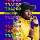 Trapop/Still Fresh