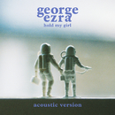 Hold My Girl (Acoustic Version)/George Ezra