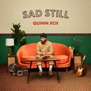 Sad Still/Quinn XCII