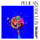Boys just want to be culture/PELICAN FANCLUB