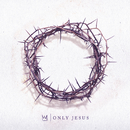 Only Jesus/Casting Crowns