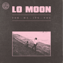 For Me, It's You/Lo Moon