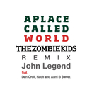 A Place Called World (The Zombie Kids Remix) feat.Dan Croll & Nach & Anni B Sweet/John Legend