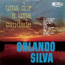 Uma Dor e Uma Saudade/Orlando Silva