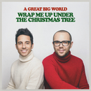 Wrap Me Up Under the Christmas Tree/A Great Big World