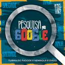 Pesquisa no Google (Ao Vivo) feat.Henrique & Diego/Turma do Pagode