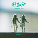 Hold My Girl (Remixes)/George Ezra