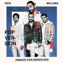 Amigos Con Derechos (Versión Pop)/Reik & Maluma