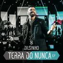 Terra do Nunca (EP) [Ao Vivo]/Dilsinho