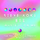 Waste It On Me (Steve Aoki The Bold Tender Sneeze Remix)( feat.BTS)/Steve Aoki