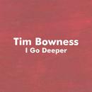 I Go Deeper/Tim Bowness
