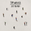 Just You and I/Tom Walker