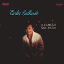 A Canção Que Ficou/Carlos Galhardo