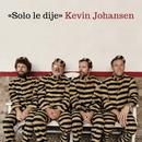 Solo Le Dije/Kevin Johansen