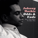Odds & Ends: That's What Makes the Music Play/Johnny Mathis