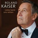 Liebe kann uns retten/Roland Kaiser