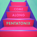 Come Along/Pentatonix