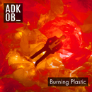 Burning Plastic/A.D.K.O.B