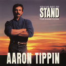 You've Got to Stand for Something/Aaron Tippin
