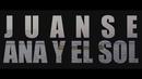 Ana y el Sol (Official Video)/Juanse