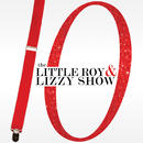 10/The Little Roy and Lizzy Show