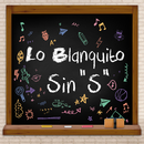 "Sin ""S""/Lo Blanquito"