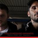 Figli di nessuno (Amianto) feat.Anastasio/Fabrizio Moro
