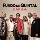 Só Felicidade/Grupo Fundo De Quintal