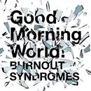 Good Morning World!/BURNOUT SYNDROMES