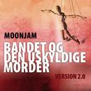 Bandet Og Den Uskyldige Morder - Version 2.0/Moonjam
