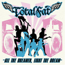 ALL THE DREAMER, LIGHT THE DREAM/TOTALFAT