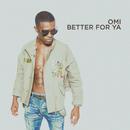 Better For Ya/OMI
