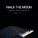 Lose You Again feat.BRÅVES/WALK THE MOON