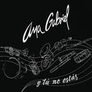 Y Tú No Estás (Versión Banda)/Ana Gabriel
