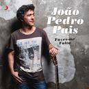 Fazes-me Falta/Joao Pedro Pais