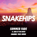 Summer Fade (Channel Tres Remix) feat.Anna of the North/Snakehips