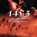 1453 Sultanlar Askina/Can Atilla