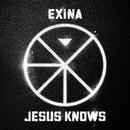 JESUS KNOWS/EXiNA
