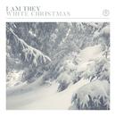 White Christmas/I AM THEY