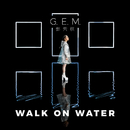 WALK ON WATER/G.E.M.