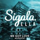 We Got Love (Acoustic) feat.Ella Henderson/Sigala