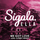 We Got Love (Joel Corry Remix) feat.Ella Henderson/Sigala