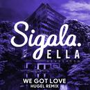 We Got Love (HUGEL Remix)( feat.Ella Henderson)/Sigala