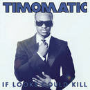 If Looks Could Kill/Timomatic