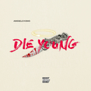 Die Young/Angelo King